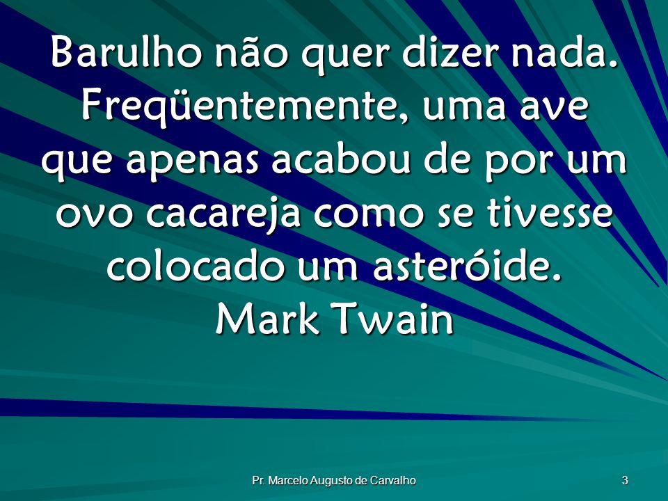 Pr.Marcelo Augusto de Carvalho 3 Barulho não quer dizer nada.
