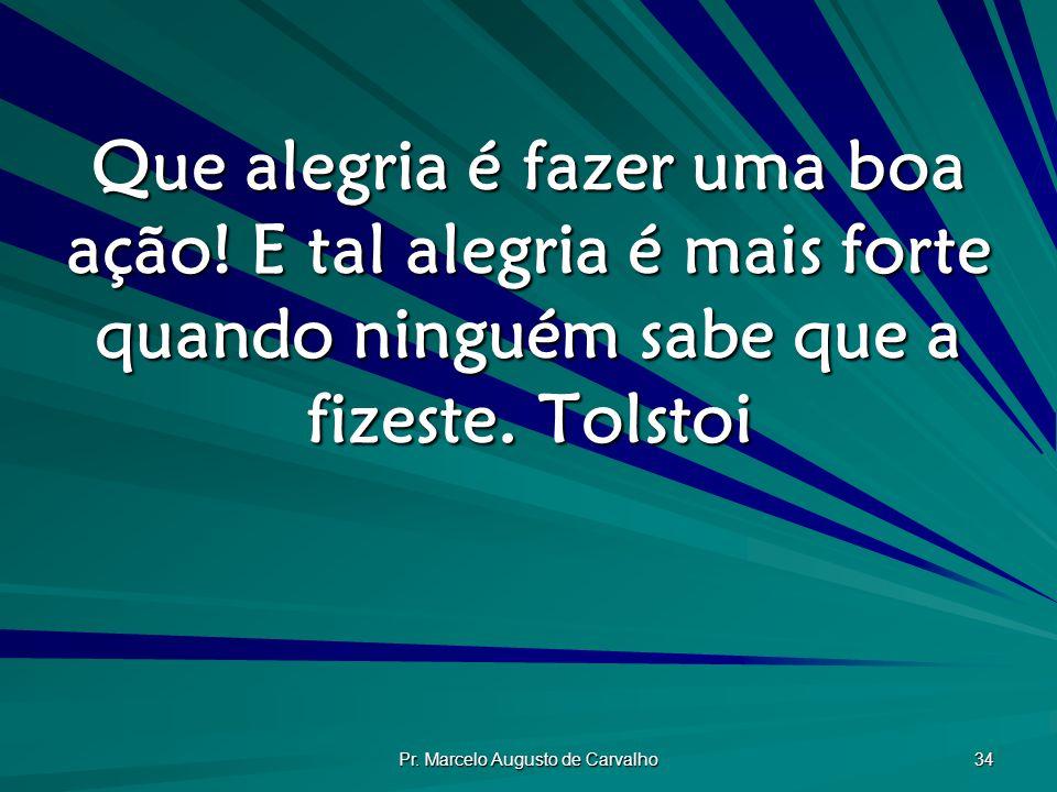 Pr.Marcelo Augusto de Carvalho 34 Que alegria é fazer uma boa ação.