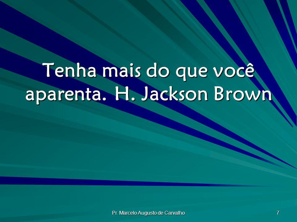 Pr. Marcelo Augusto de Carvalho 48 No fim é que se cantam as glórias.Adágio Popular