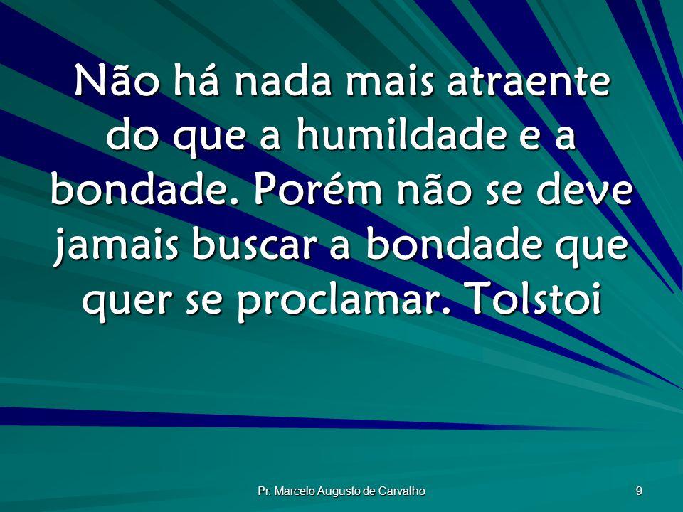 Pr. Marcelo Augusto de Carvalho 40 As melhores coisas são ditas em particular. Bruna Lombardi