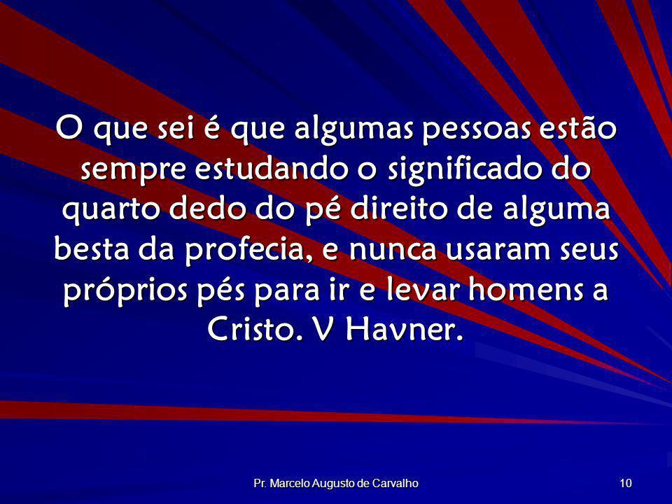 Pr. Marcelo Augusto de Carvalho 10 O que sei é que algumas pessoas estão sempre estudando o significado do quarto dedo do pé direito de alguma besta d