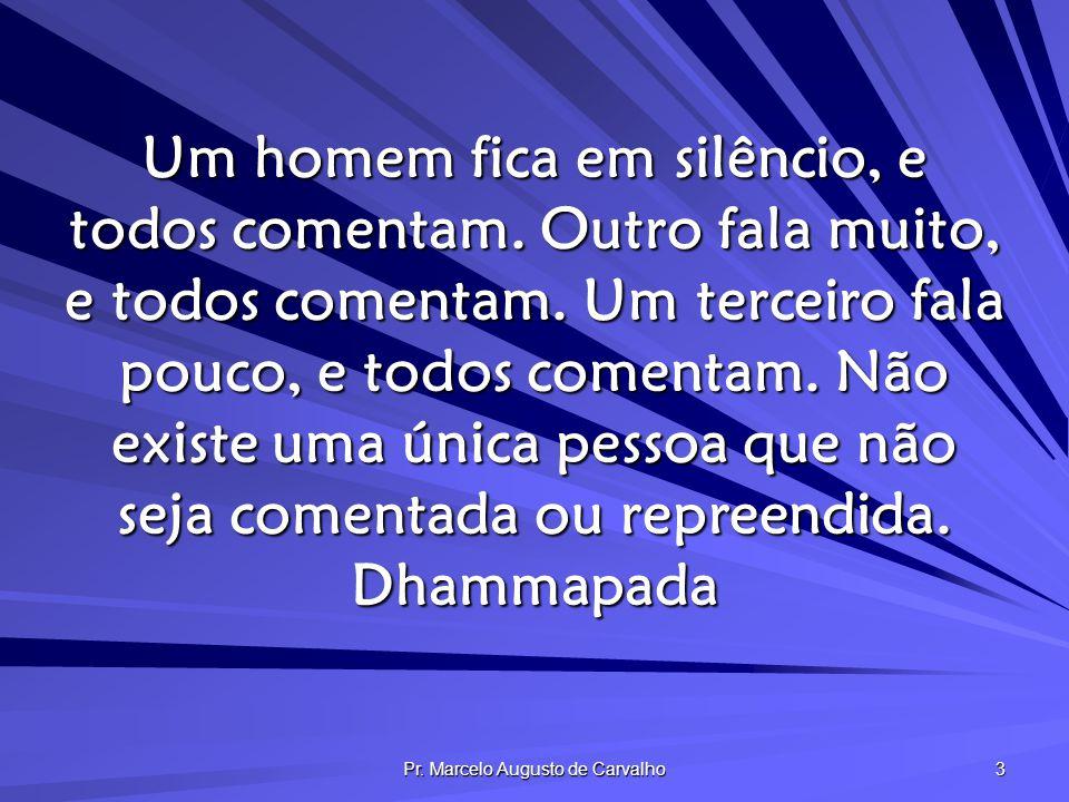 Pr. Marcelo Augusto de Carvalho 34 A quem dizes teu segredo fazes senhor de ti. Adágio Popular