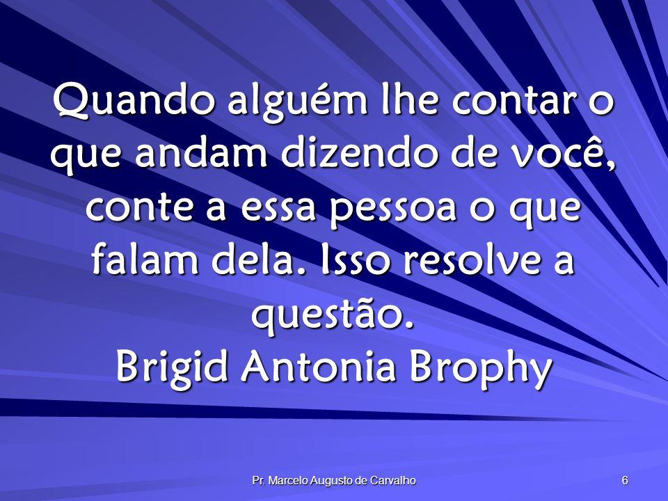 Pr. Marcelo Augusto de Carvalho 7 Quem é surdo guarda o segredo que não ouve. Adágio Popular