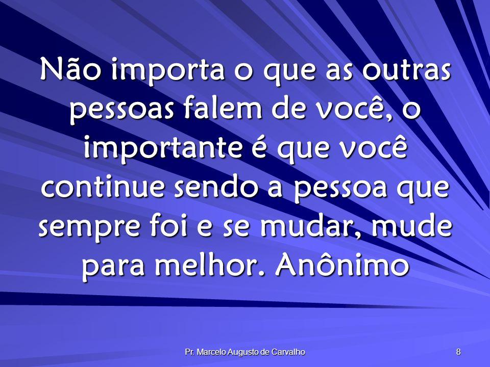 Pr. Marcelo Augusto de Carvalho 9 Fala de mim quem me deve favor. Adágio Popular