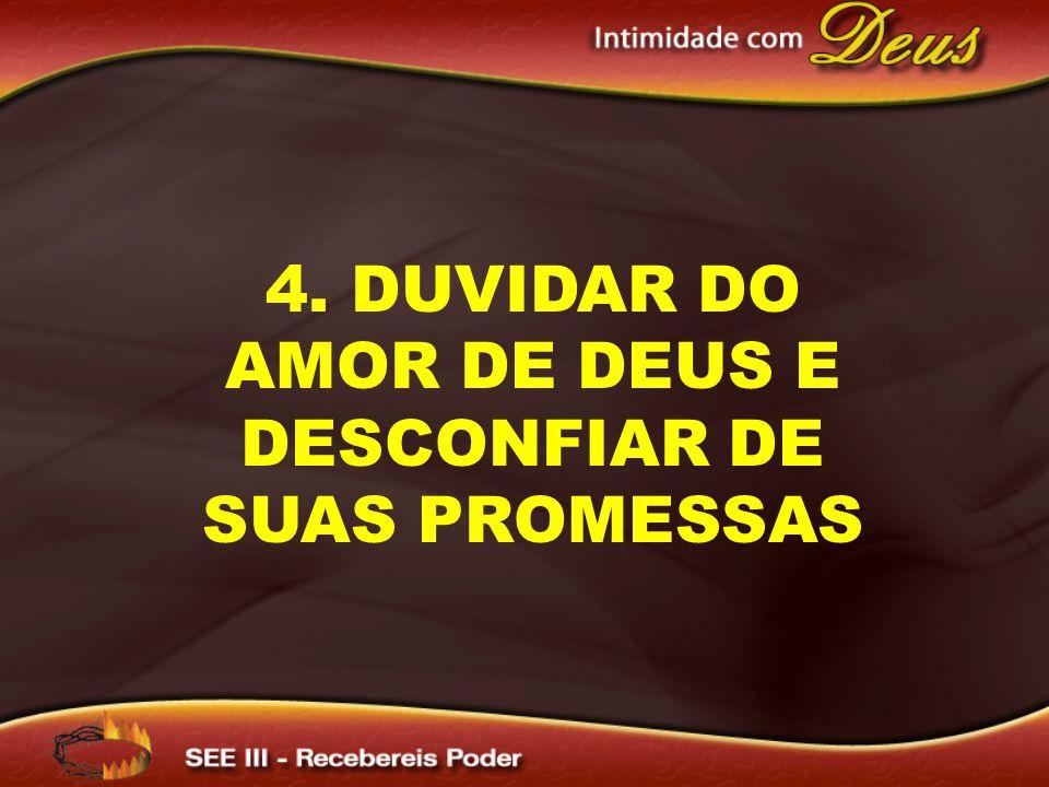 4. DUVIDAR DO AMOR DE DEUS E DESCONFIAR DE SUAS PROMESSAS