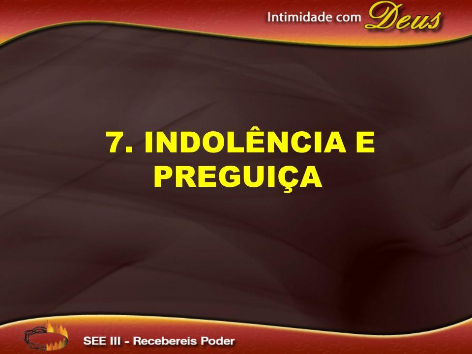 7. INDOLÊNCIA E PREGUIÇA