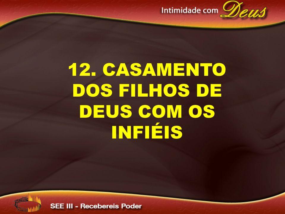 12. CASAMENTO DOS FILHOS DE DEUS COM OS INFIÉIS