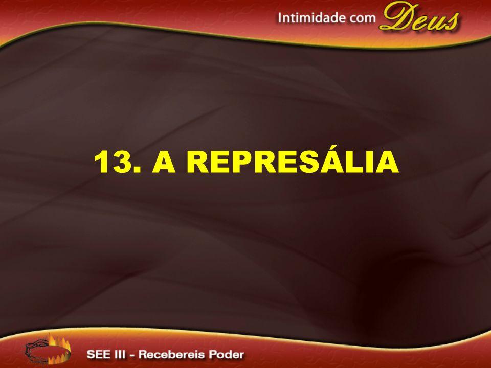 13. A REPRESÁLIA