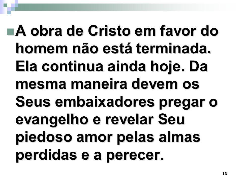 19 A obra de Cristo em favor do homem não está terminada.