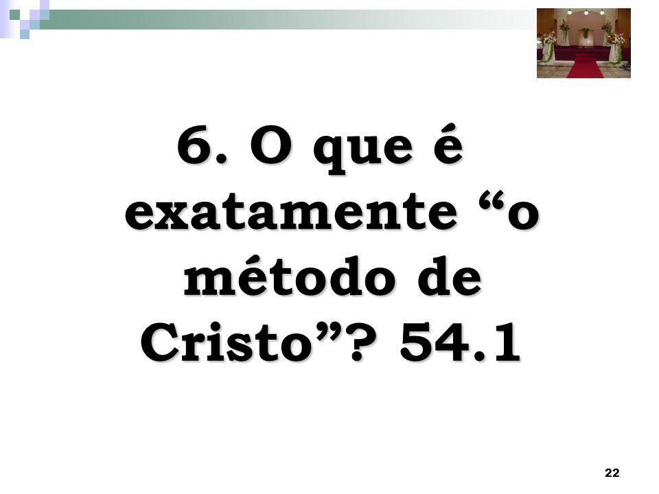 22 6. O que é exatamente o método de Cristo? 54.1
