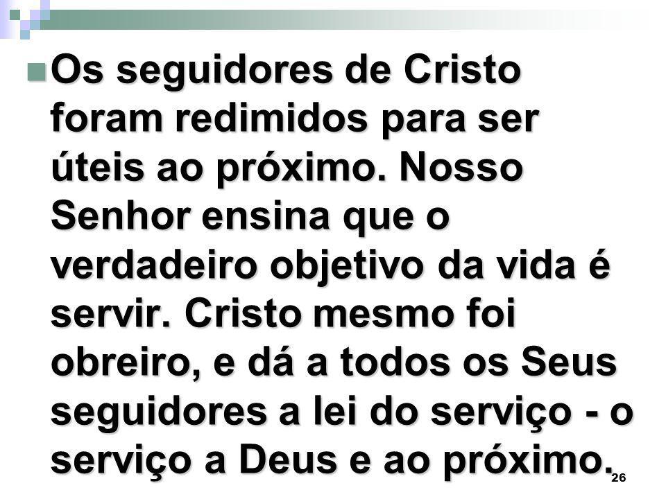 26 Os seguidores de Cristo foram redimidos para ser úteis ao próximo.