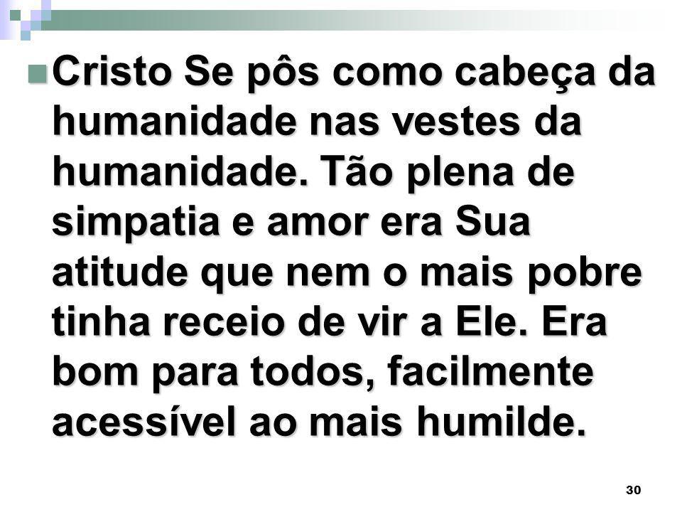 30 Cristo Se pôs como cabeça da humanidade nas vestes da humanidade.