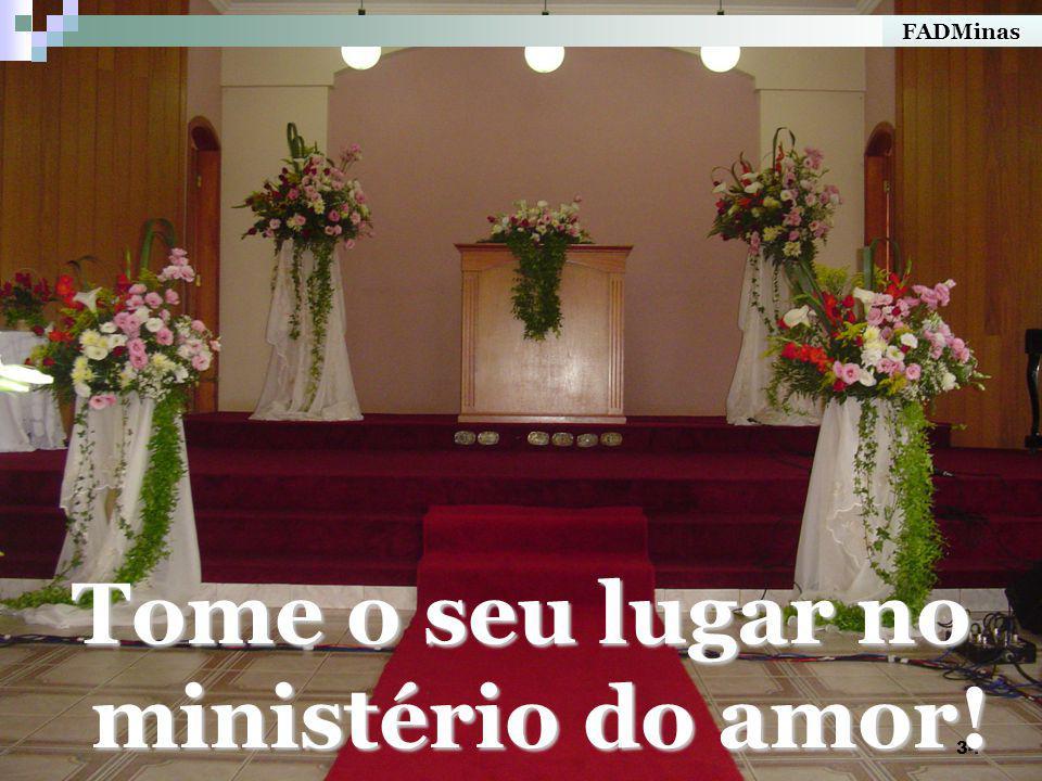 34 Tome o seu lugar no ministério do amor! FADMinas