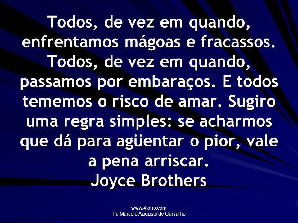www.4tons.com Pr. Marcelo Augusto de Carvalho Todos, de vez em quando, enfrentamos mágoas e fracassos. Todos, de vez em quando, passamos por embaraços