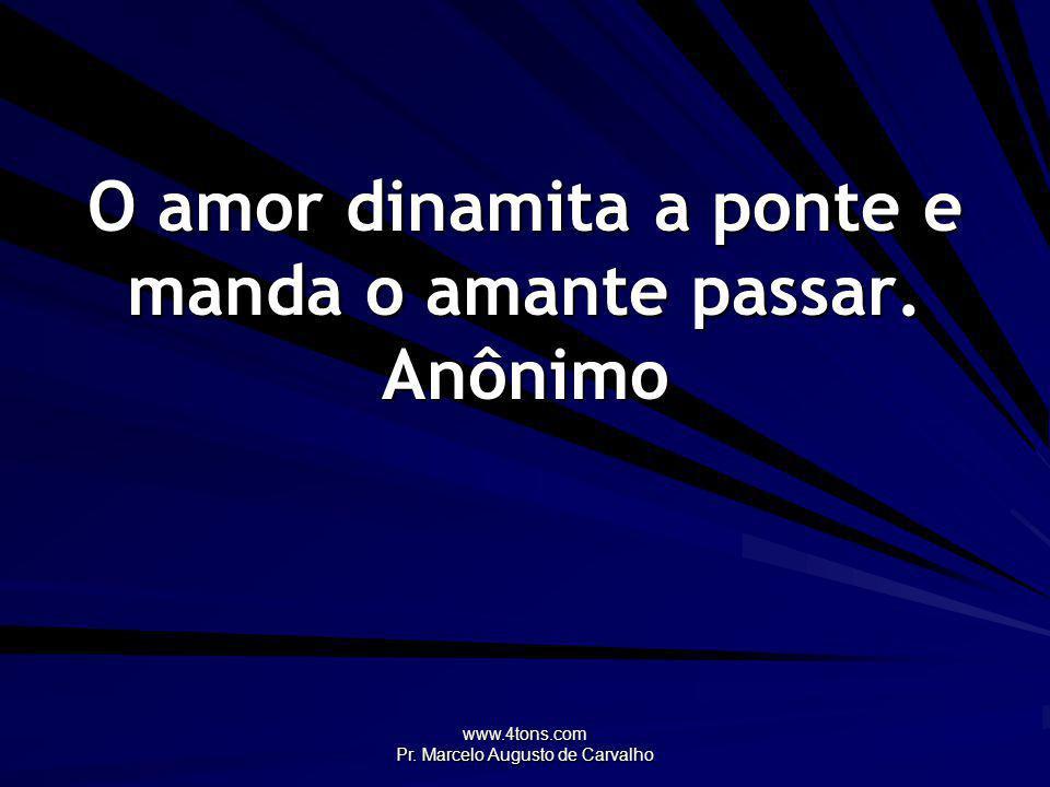 www.4tons.com Pr. Marcelo Augusto de Carvalho Viver sem ter amor não é viver. Vinicius de Moraes