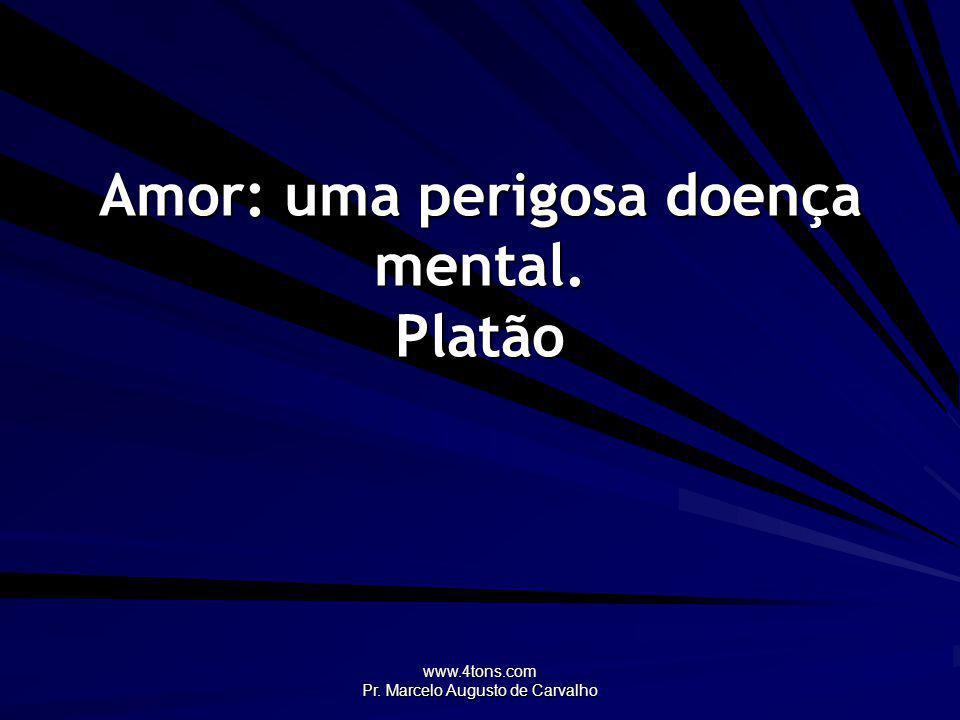 www.4tons.com Pr.Marcelo Augusto de Carvalho Quanto mais vazio está o coração, mais pesa.