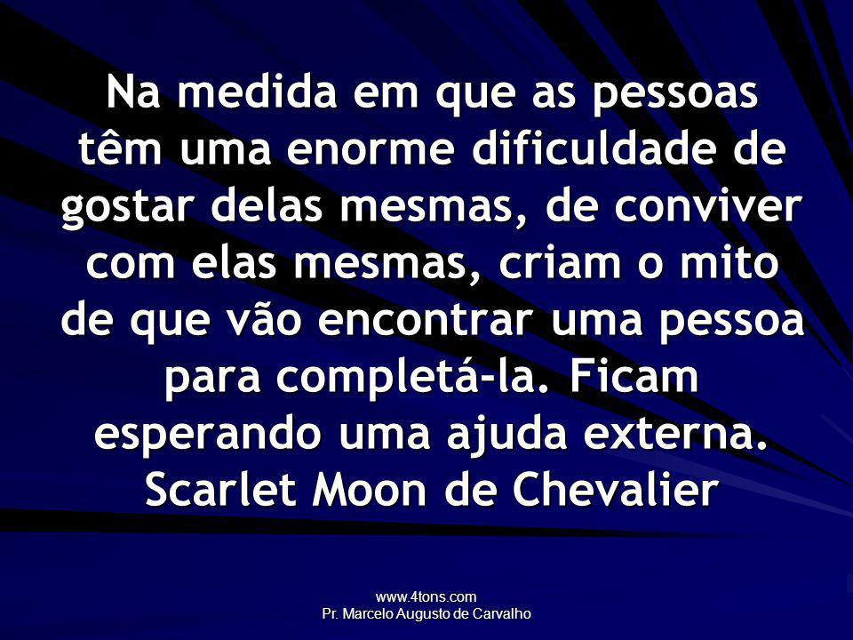 www.4tons.com Pr.Marcelo Augusto de Carvalho Não há recalcitrar contra o amor: força é ceder.