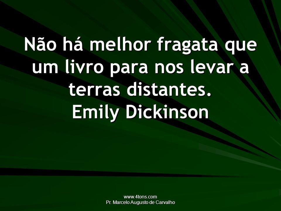 www.4tons.com Pr. Marcelo Augusto de Carvalho Não há melhor fragata que um livro para nos levar a terras distantes. Emily Dickinson