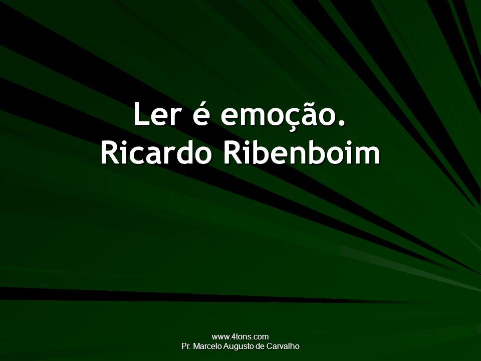www.4tons.com Pr. Marcelo Augusto de Carvalho Ler é emoção. Ricardo Ribenboim
