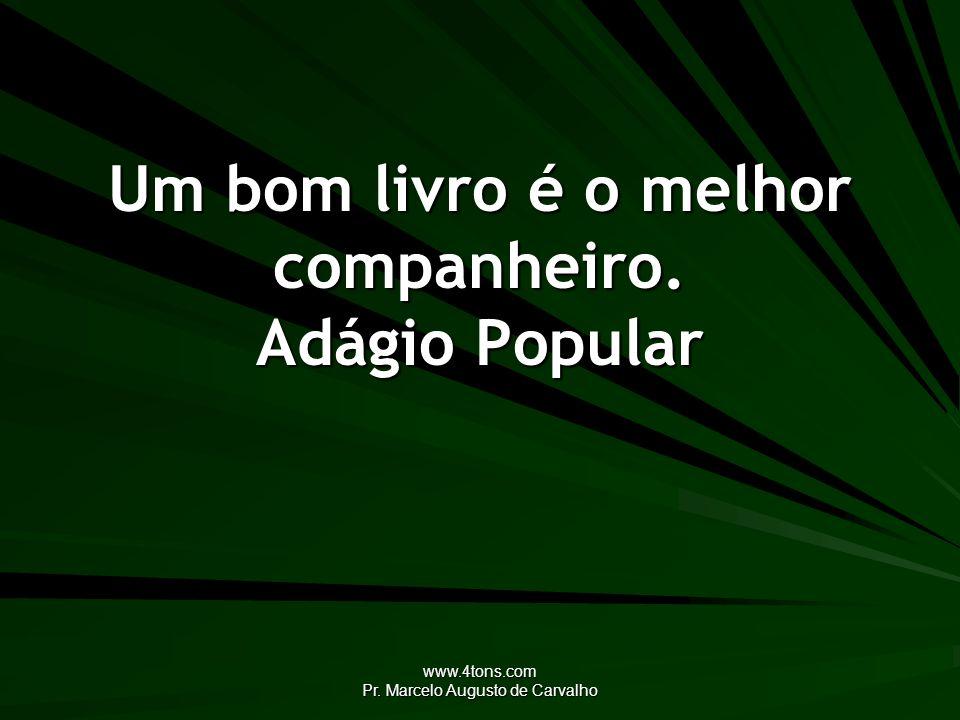 www.4tons.com Pr. Marcelo Augusto de Carvalho Um bom livro é o melhor companheiro. Adágio Popular