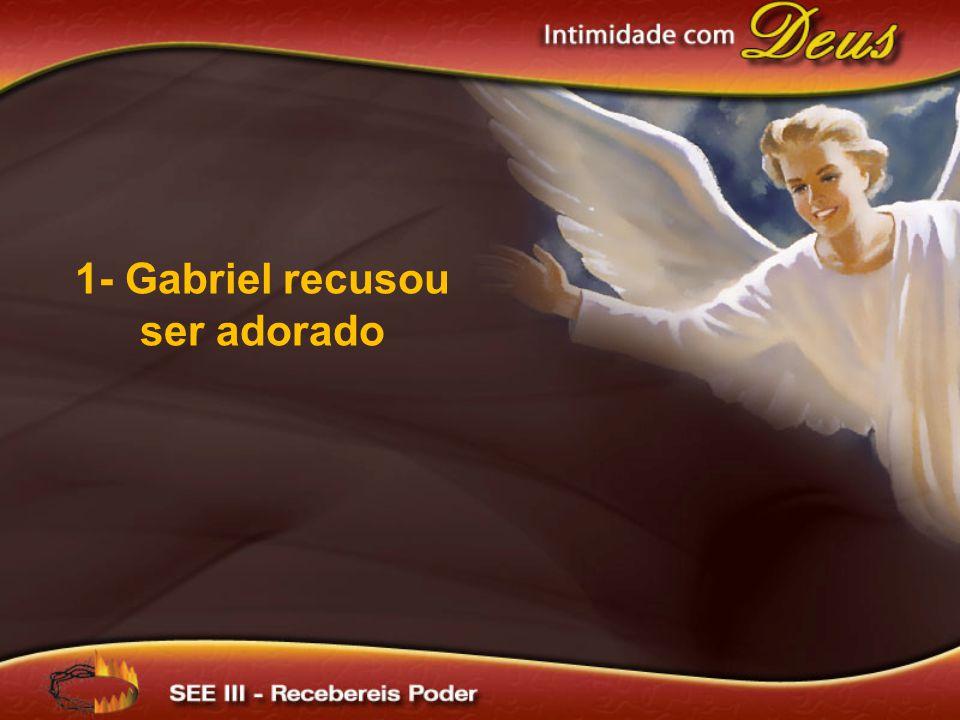 1- Gabriel recusou ser adorado