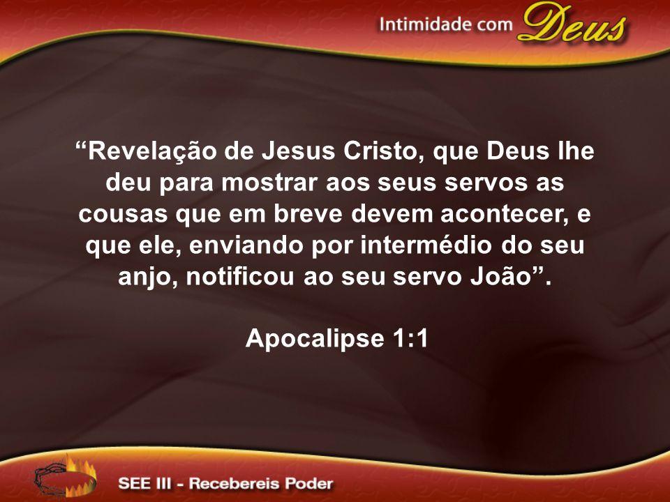 Revelação de Jesus Cristo, que Deus lhe deu para mostrar aos seus servos as cousas que em breve devem acontecer, e que ele, enviando por intermédio do seu anjo, notificou ao seu servo João.