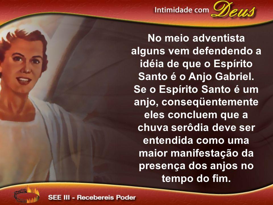 No meio adventista alguns vem defendendo a idéia de que o Espírito Santo é o Anjo Gabriel. Se o Espírito Santo é um anjo, conseqüentemente eles conclu