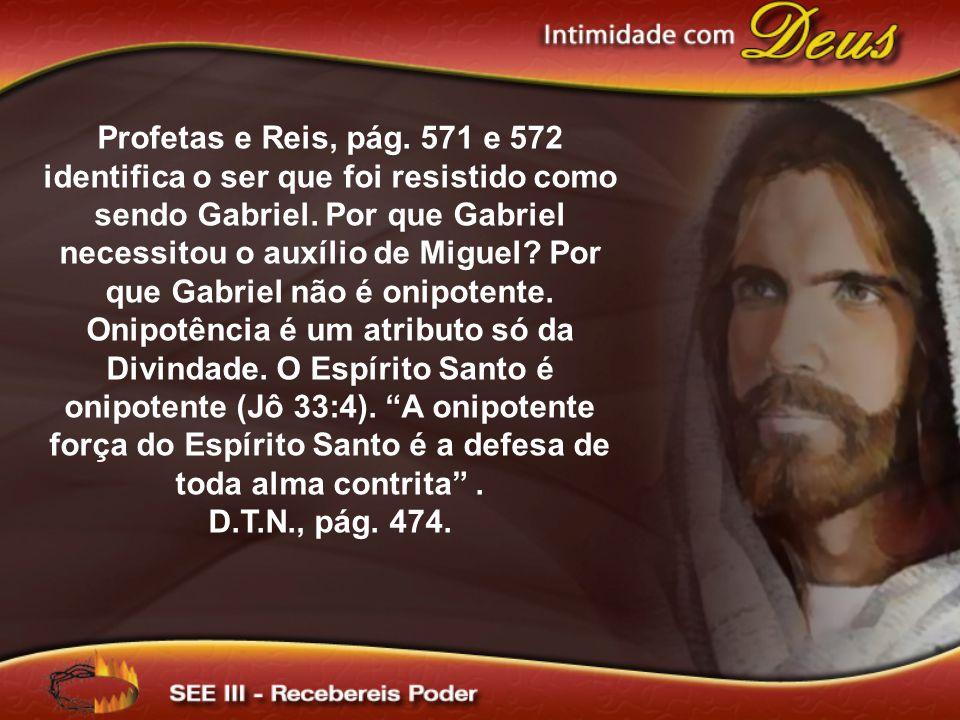 Profetas e Reis, pág.571 e 572 identifica o ser que foi resistido como sendo Gabriel.