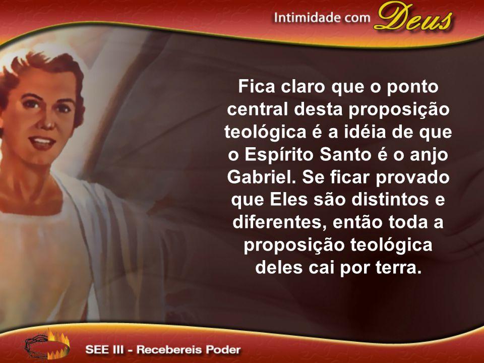 Fica claro que o ponto central desta proposição teológica é a idéia de que o Espírito Santo é o anjo Gabriel.