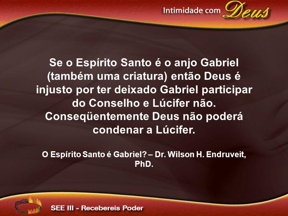 Se o Espírito Santo é o anjo Gabriel (também uma criatura) então Deus é injusto por ter deixado Gabriel participar do Conselho e Lúcifer não. Conseqüe