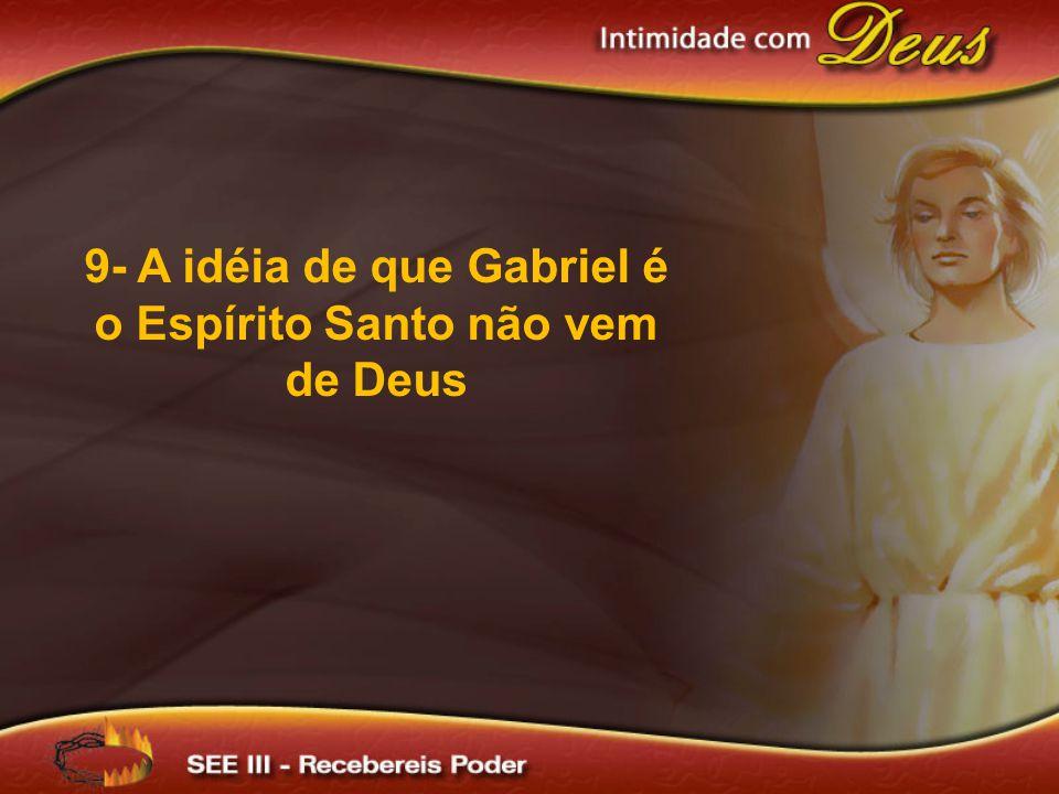 9- A idéia de que Gabriel é o Espírito Santo não vem de Deus