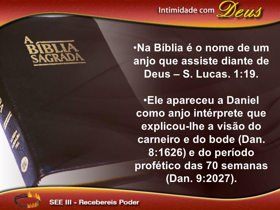 Na Bíblia é o nome de um anjo que assiste diante de Deus – S.