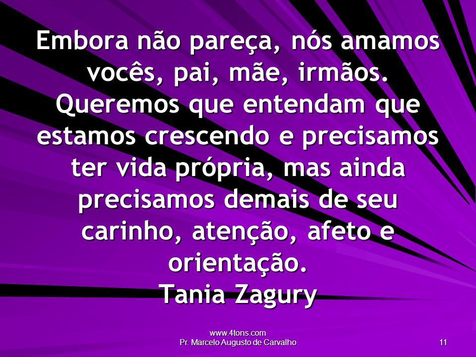 www.4tons.com Pr. Marcelo Augusto de Carvalho 11 Embora não pareça, nós amamos vocês, pai, mãe, irmãos. Queremos que entendam que estamos crescendo e