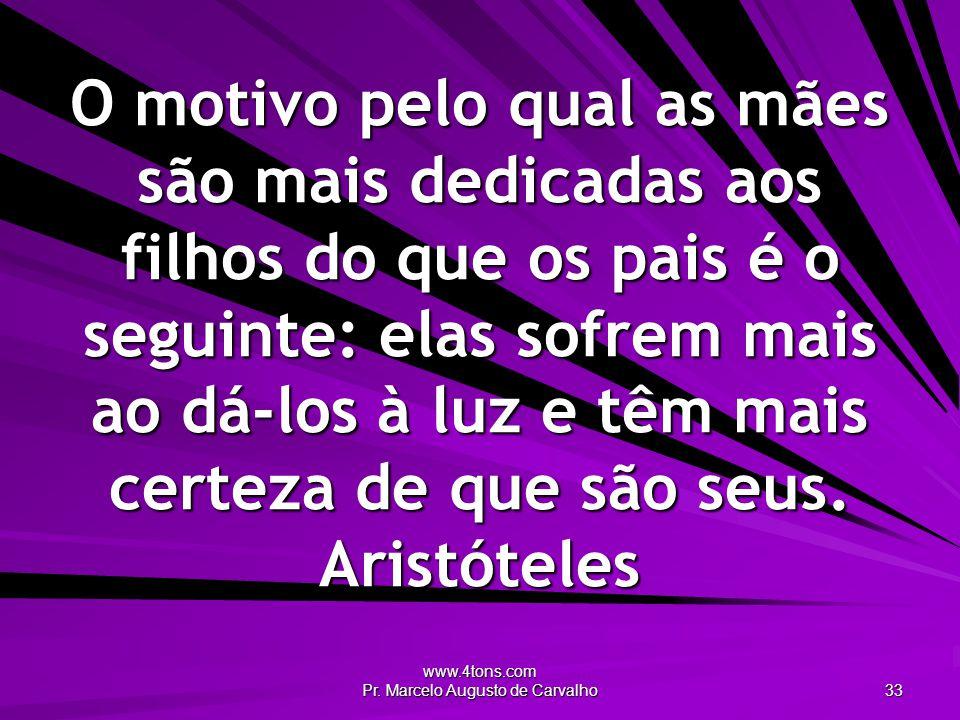 www.4tons.com Pr. Marcelo Augusto de Carvalho 33 O motivo pelo qual as mães são mais dedicadas aos filhos do que os pais é o seguinte: elas sofrem mai