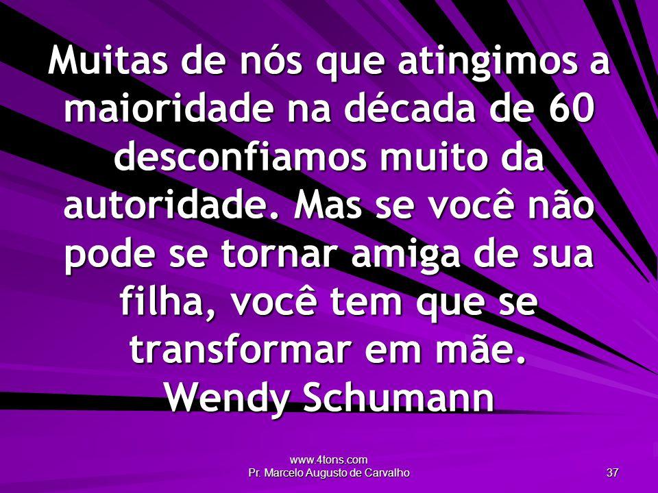 www.4tons.com Pr. Marcelo Augusto de Carvalho 37 Muitas de nós que atingimos a maioridade na década de 60 desconfiamos muito da autoridade. Mas se voc