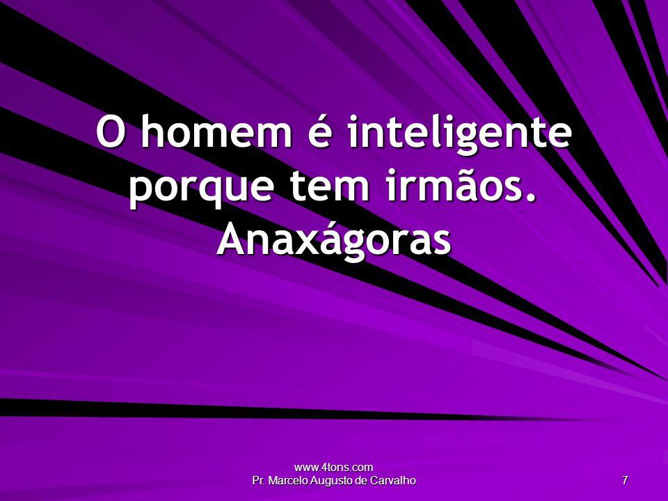 www.4tons.com Pr.Marcelo Augusto de Carvalho 18 Em briga de irmão não se dá opinião.
