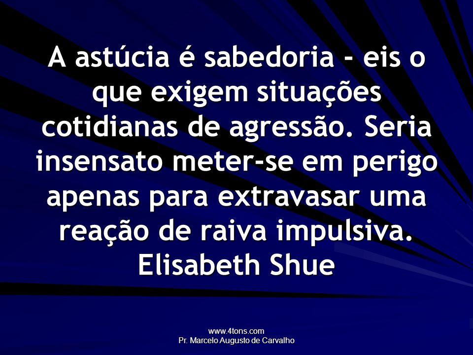 www.4tons.com Pr. Marcelo Augusto de Carvalho A astúcia é sabedoria - eis o que exigem situações cotidianas de agressão. Seria insensato meter-se em p