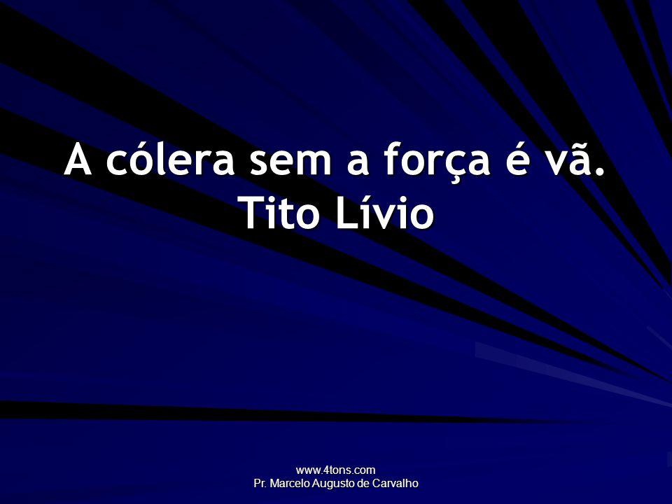 www.4tons.com Pr.Marcelo Augusto de Carvalho Mantenha o seu mau gênio sob rédea curta.