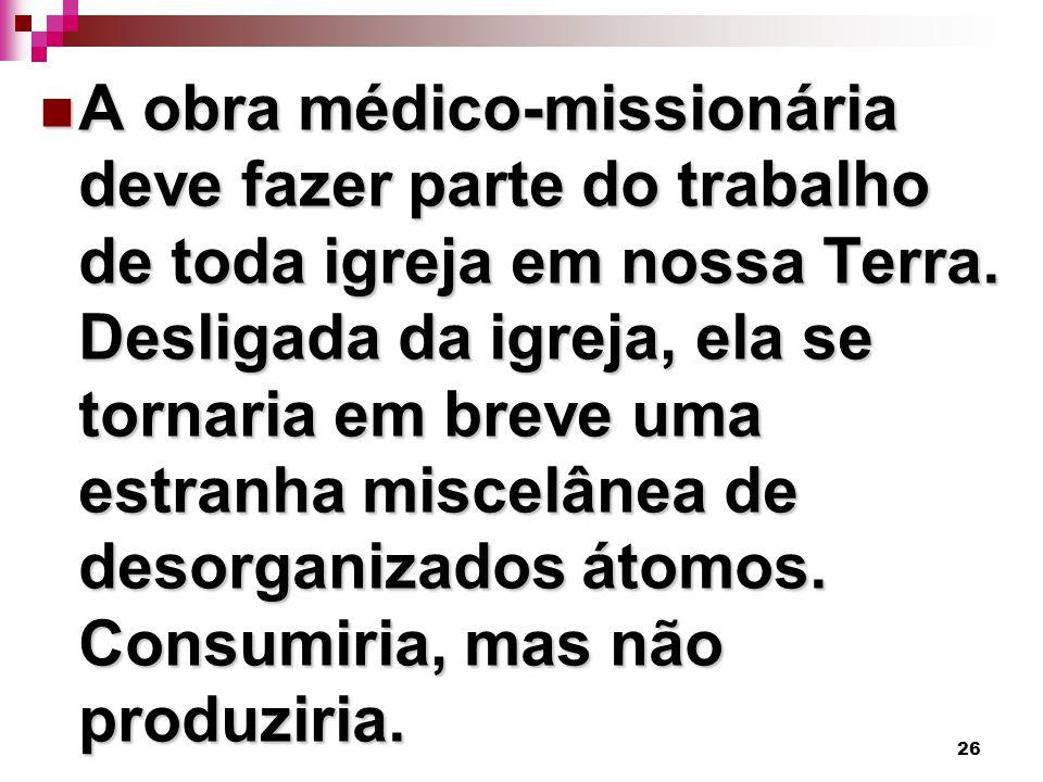 26 A obra médico-missionária deve fazer parte do trabalho de toda igreja em nossa Terra.