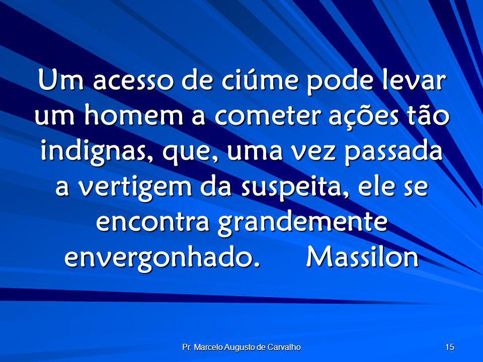 Pr. Marcelo Augusto de Carvalho 15 Um acesso de ciúme pode levar um homem a cometer ações tão indignas, que, uma vez passada a vertigem da suspeita, e