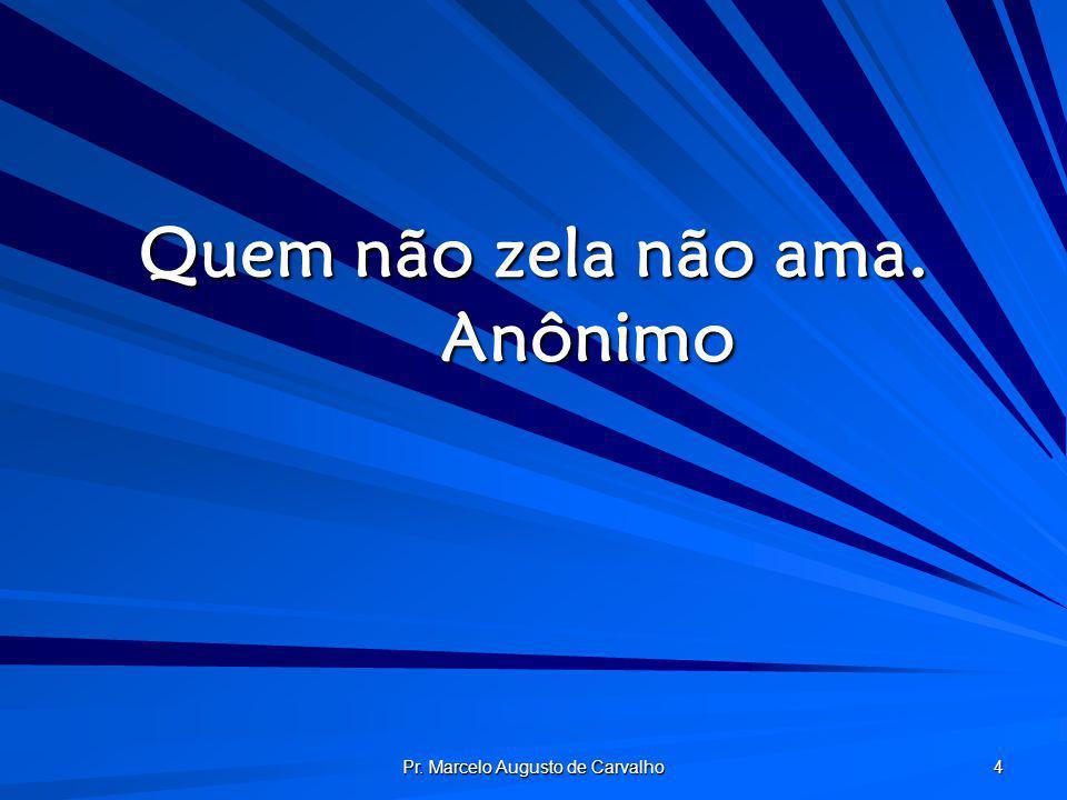 Pr. Marcelo Augusto de Carvalho 25 Da vida, o amor é o mel, do amor o ciúme é o fel. Adágio Popular