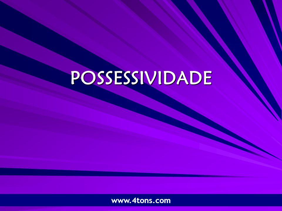 Pr. Marcelo Augusto de Carvalho 1 POSSESSIVIDADE www.4tons.com