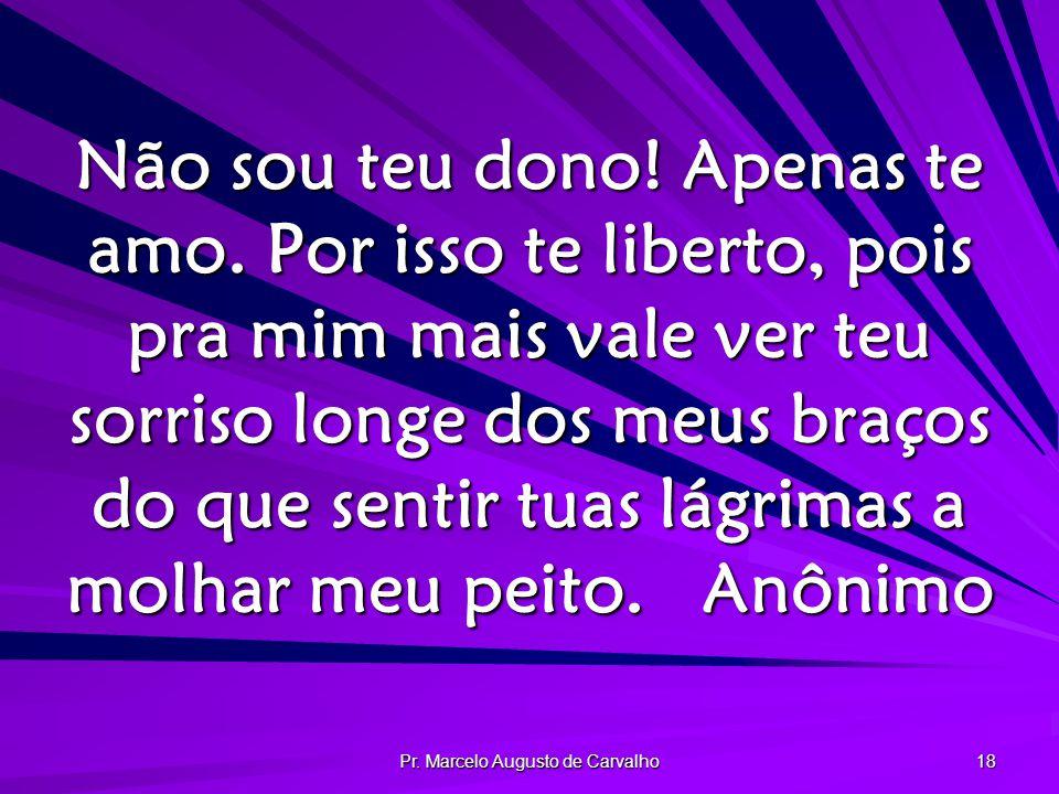 Pr.Marcelo Augusto de Carvalho 18 Não sou teu dono.