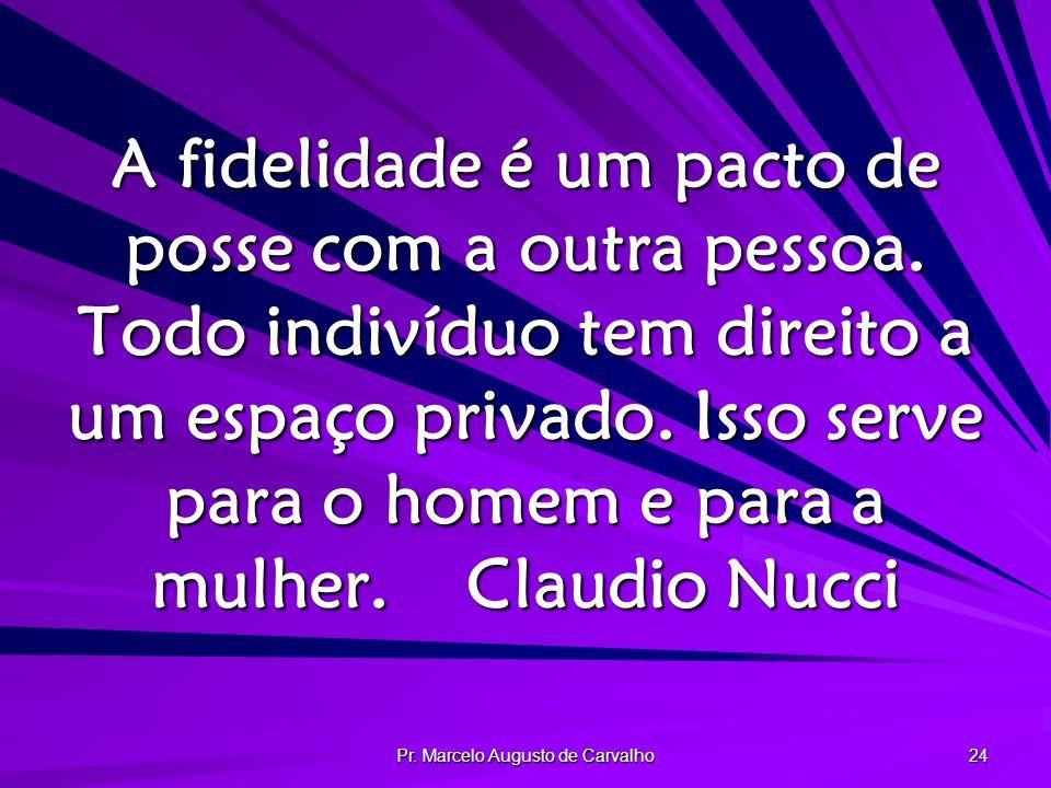 Pr.Marcelo Augusto de Carvalho 24 A fidelidade é um pacto de posse com a outra pessoa.