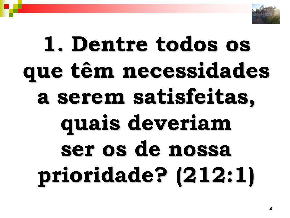 4 1. Dentre todos os que têm necessidades a serem satisfeitas, quais deveriam ser os de nossa prioridade? (212:1)