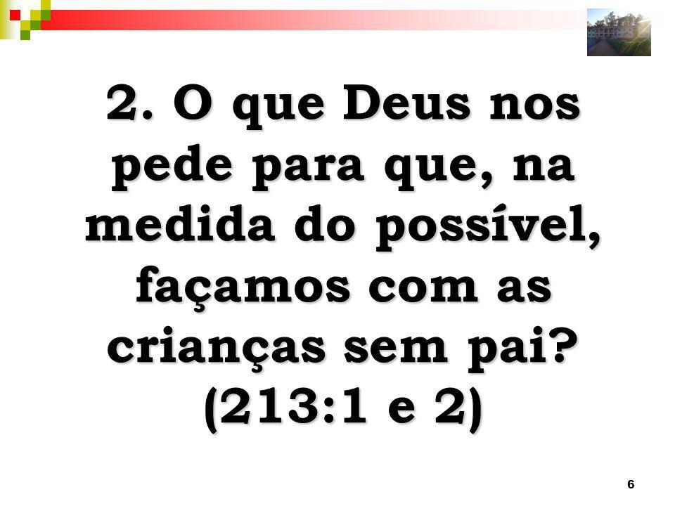 6 2. O que Deus nos pede para que, na medida do possível, façamos com as crianças sem pai? (213:1 e 2)