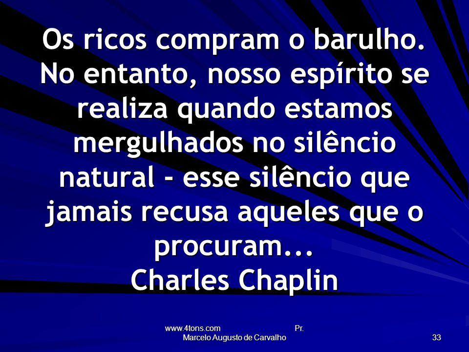 www.4tons.com Pr.Marcelo Augusto de Carvalho 33 Os ricos compram o barulho.