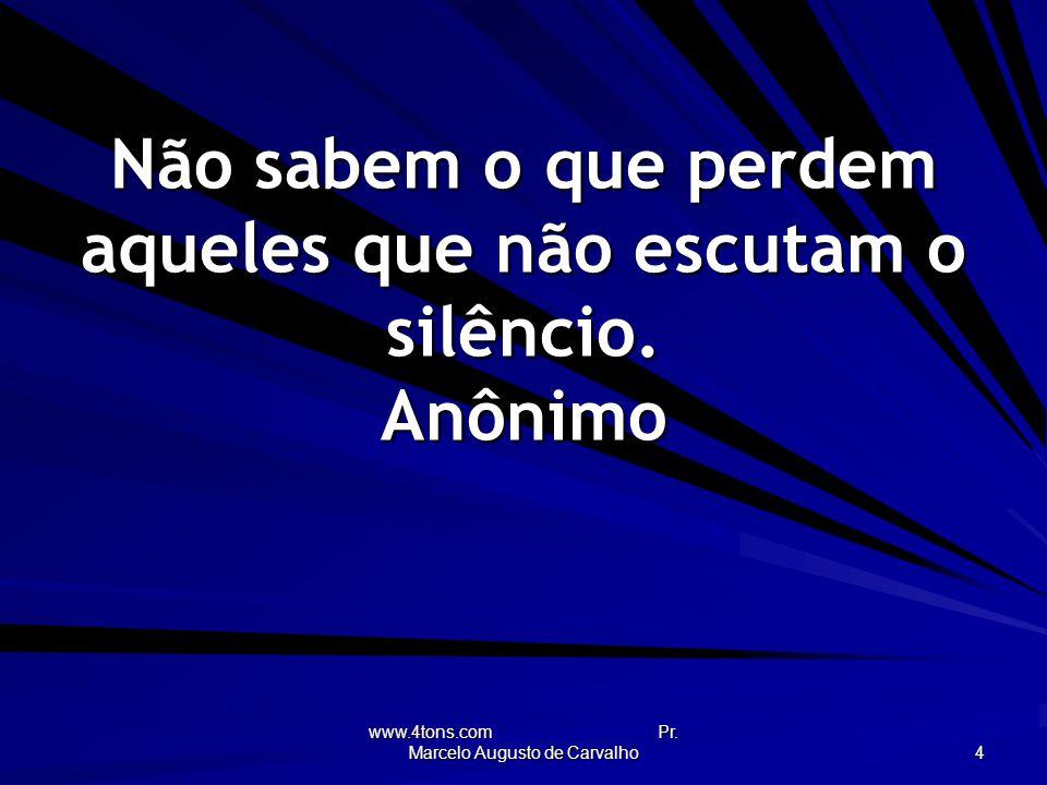www.4tons.com Pr.Marcelo Augusto de Carvalho 35 Quanto mais se avança, mais os passos abrandam.