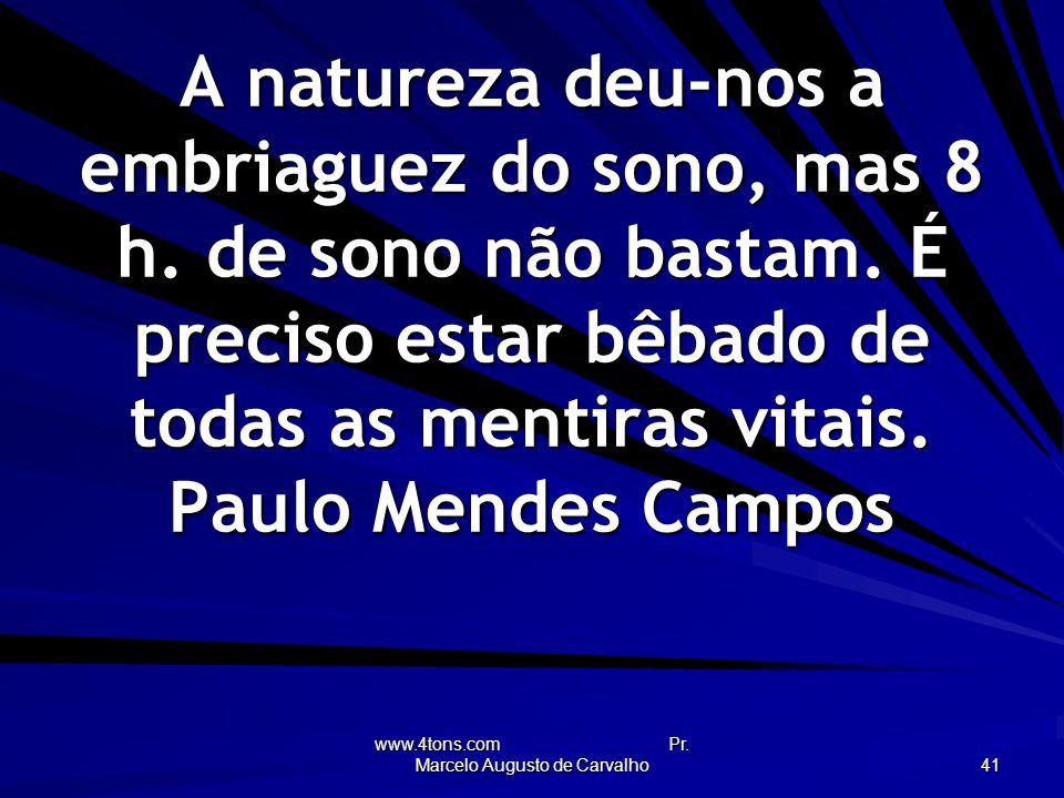 www.4tons.com Pr.Marcelo Augusto de Carvalho 41 A natureza deu-nos a embriaguez do sono, mas 8 h.