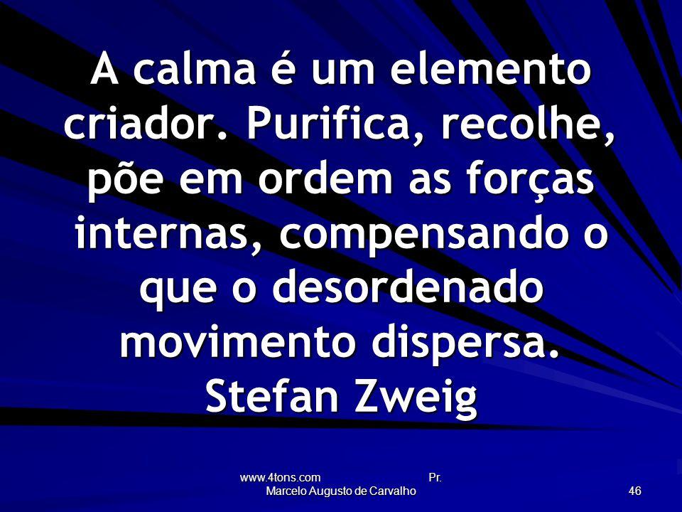 www.4tons.com Pr.Marcelo Augusto de Carvalho 46 A calma é um elemento criador.